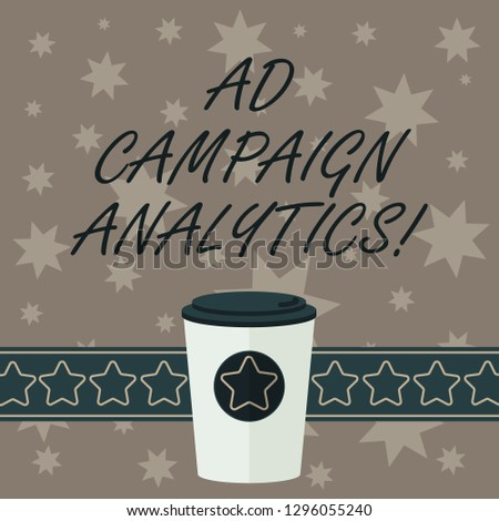 Writing note showing Ad Campaign Analytics. Business photo showcasing monitor campaigns and their respective outcomes 3D Coffee To Go Cup with Lid Cover and Stars on Strip Blank Text Space.