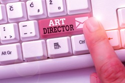 Writing note showing Art Director. Business photo showcasing responsible for overseeing the artistic aspects of a film.