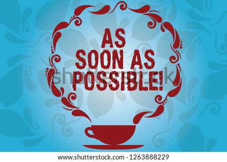 Writing note showing As Soon As Possible. Business photo showcasing Immediately urgent take action quickly hurry up Cup and Saucer with Paisley Design on Blank Watermarked Space.