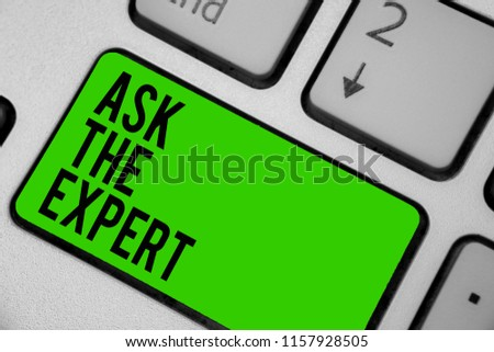 Writing note showing Ask The Expert. Business photo showcasing Looking for professional advice Request Help Support Keyboard green key Intention computer computing reflection document. #1157928505