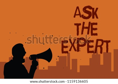 Writing note showing Ask The Expert. Business photo showcasing Looking for professional advice Request Help Support Man holding megaphone speaking politician promises orange background.