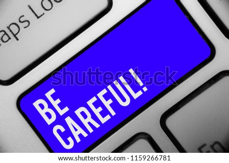 Writing note showing Be Careful. Business photo showcasing making sure of avoiding potential danger mishap or harm Keyboard blue key Intention computer computing reflection document. #1159266781