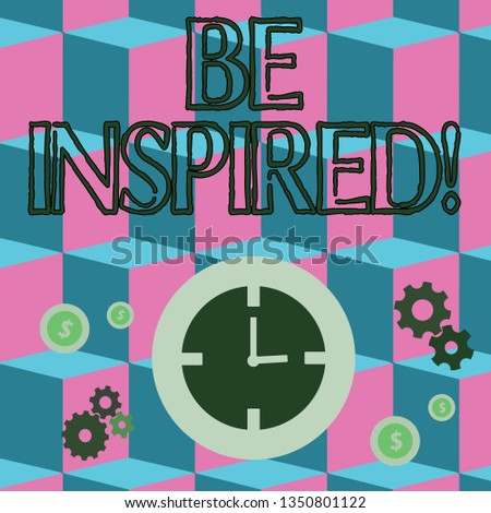 Writing note showing Be Inspired. Business photo showcasing fill someone with urge or ability to do or feel something Time Management Icons of Clock, Cog Wheel Gears and Dollar.