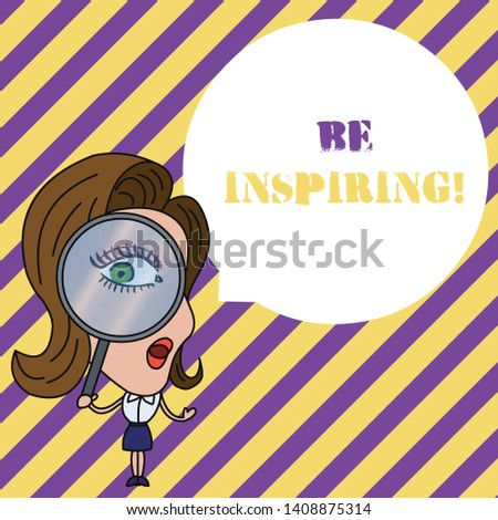 Writing note showing Be Inspiring. Business photo showcasing Having the effect of motivating someone Being amazing Woman Looking Trough Magnifying Glass Big Eye Blank Round Speech Bubble.