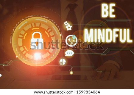 Writing note showing Be Mindful. Business photo showcasing paying close attention to or being conscious of something.