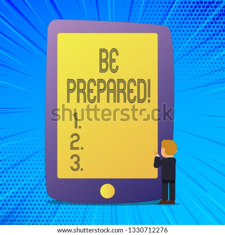 Writing note showing Be Prepared. Business photo showcasing Stay Ready Willing to take an opportunity Preparing Yourself.