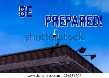 Writing note showing Be Prepared. Business photo showcasing try be always ready to do or deal with something. #1396986704