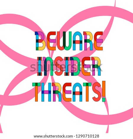 Writing note showing Beware Insider Threats. Business photo showcasing Be cautious on malicious attack inside the network Ribbon Forming Geometric Round Shape Overlapping on Isolated Surface.