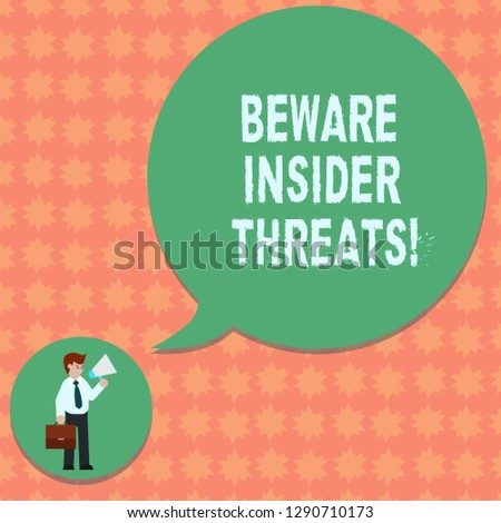 Writing note showing Beware Insider Threats. Business photo showcasing Be cautious on malicious attack inside the network Man in Necktie Carrying Briefcase Holding Megaphone Speech Bubble.