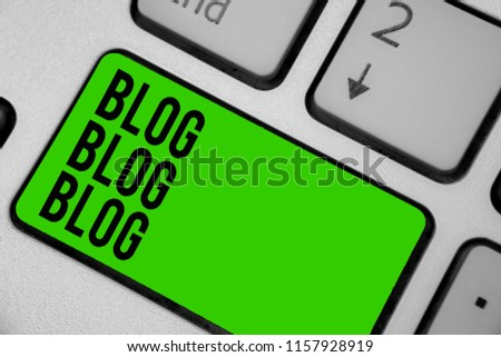 Writing note showing Blog Blog Blog. Business photo showcasing Internet blogging trend modern virtual communication Keyboard green key Intention computer computing reflection document. #1157928919
