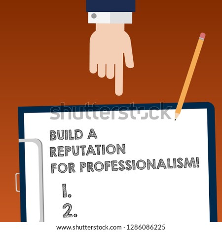 Writing note showing Build A Reputation For Professionalism. Business photo showcasing Be professional in what you do Hu analysis Hand Pointing Down to Clipboard with Paper and Pencil.