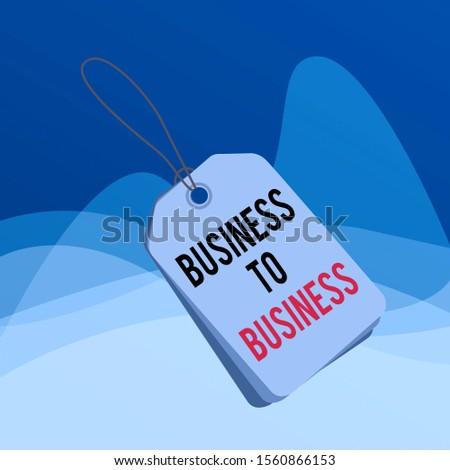 Writing note showing Business To Business. Business photo showcasing Commercial Transaction between two Businesses Rectangle badge attached string colorful background with tag.