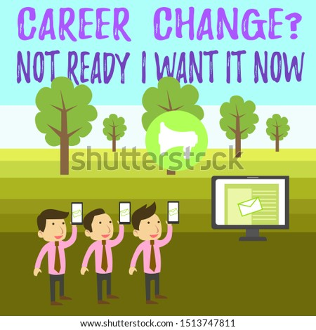 Writing note showing Career Change Question Not Ready I Want It Now. Business photo showcasing Seeking new opportunities job SMS Email Marketing Media Audience Attraction PC Loudspeaker.