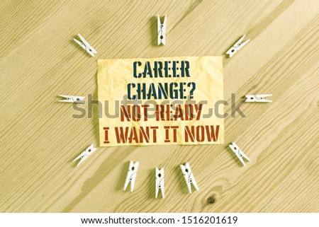 Writing note showing Career Change Question Not Ready I Want It Now. Business photo showcasing Seeking new opportunities job Colored clothespin papers empty reminder wooden floor background office.