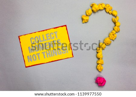 Writing note showing Collect Moments, Not Things. Business photo showcasing Happiness philosophy enjoy simple life facts Red bordered yellow sticky note yellow paper lumps form question mark. #1139977550