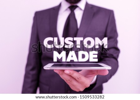 Writing note showing Custom Made. Business photo showcasing something is done to order for particular customer organization.