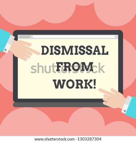 Writing note showing Dismissal From Work. Business photo showcasing Terminated from Employment for reason Get fired Hu analysis Hands Pointing on a Blank Color Tablet Screen.