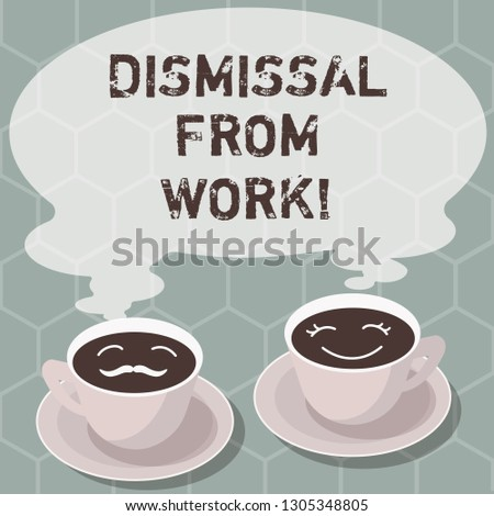 Writing note showing Dismissal From Work. Business photo showcasing Terminated from Employment for reason Get fired Sets of Cup Saucer for His and Hers Coffee Face icon with Blank Steam.
