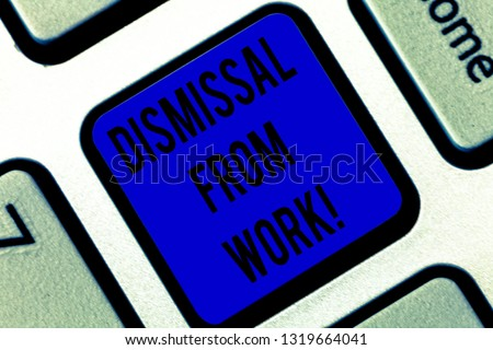 Writing note showing Dismissal From Work. Business photo showcasing Terminated from Employment for reason Get fired Keyboard key Intention to create computer message pressing keypad idea.