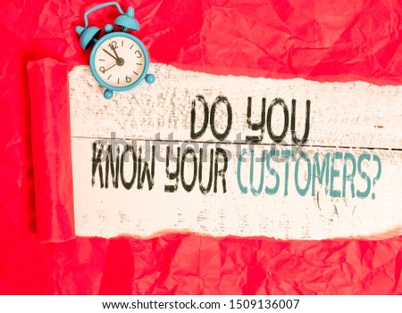 Writing note showing Do You Know Your Customers question. Business photo showcasing asking to identify a customer s is nature.