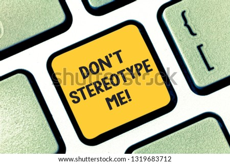 Writing note showing Don T Stereotype Me. Business photo showcasing any thought widely adopted by specific types individuals Keyboard key Intention to create computer message pressing keypad idea.