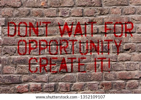 Writing note showing Don T Wait For Opportunity Create It. Business photo showcasing work hard on yourself and begin from now Brick Wall art like Graffiti motivational call written on the wall.