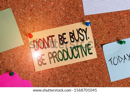 Writing note showing Dont Be Busy Be Productive. Business photo showcasing Work efficiently Organize your schedule time Corkboard size paper thumbtack sheet billboard notice board.