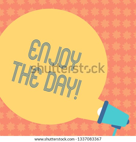 Writing note showing Enjoy The Day. Business photo showcasing Enjoyment Happy Lifestyle Relaxing Time Round Speech Bubble Coming Out of Megaphone for Announcement.