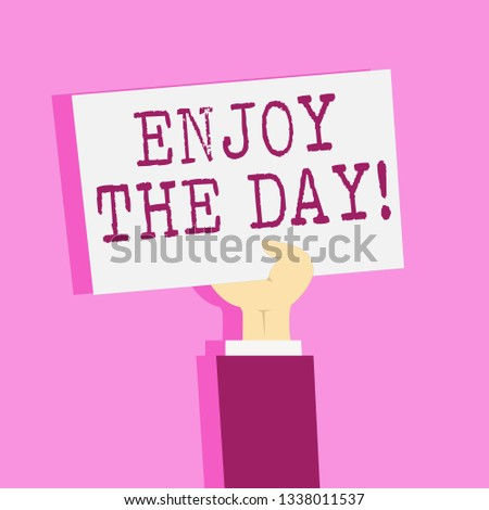 Writing note showing Enjoy The Day. Business photo showcasing Enjoyment Happy Lifestyle Relaxing Time.