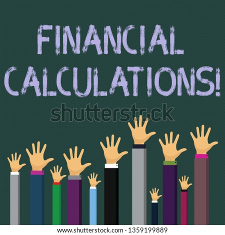 Writing note showing Financial Calculations. Business photo showcasing Analyze the profit that can be generate in investment Businessmen Hands Raising Up Above the Head, Palm In Front.