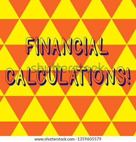 Writing note showing Financial Calculations. Business photo showcasing Analyze the profit that can be generate in investment Repeat Triangle Tiles Arranged in Orange and Yellow Color Pattern.