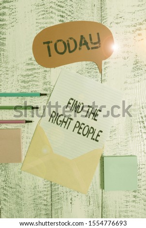 Writing note showing Find The Right People. Business photo showcasing look for a Competent demonstrating Hire appropriate Staff Envelop speech bubble paper sheet ballpoints notepads wooden background.