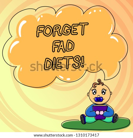 Writing note showing Forget Fad Diets. Business photo showcasing drop pounds due unhealthy calorie reduction or water loss Baby Sitting on Rug with Pacifier Book and Cloud Speech Bubble.