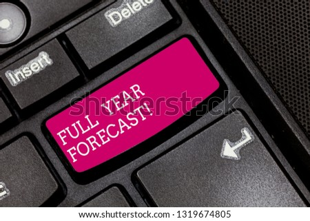 Writing note showing Full Year Forecast. Business photo showcasing estimate of current financial perforanalysisce formulate plans Keyboard key Intention to create computer message pressing keypad idea #1319674805