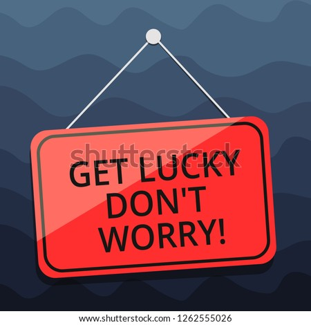 Writing note showing Get Lucky Don T Worry. Business photo showcasing Stop worrying and have a good fortune luck success Blank Hanging Color Door Window Signage with String and Tack.