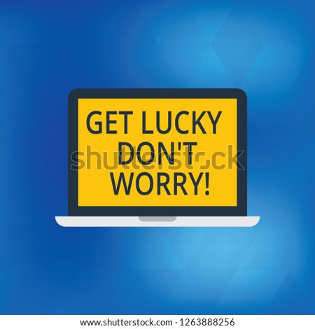 Writing note showing Get Lucky Don T Worry. Business photo showcasing Stop worrying and have a good fortune luck success Laptop Monitor Personal Computer Tablet Screen Text Space.