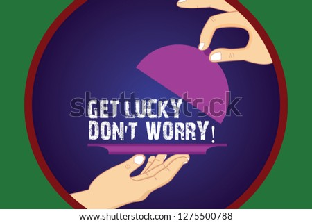 Writing note showing Get Lucky Don T Worry. Business photo showcasing Stop worrying and have a good fortune luck success Hu analysis Hands Serving Tray Platter and Lifting the Lid.