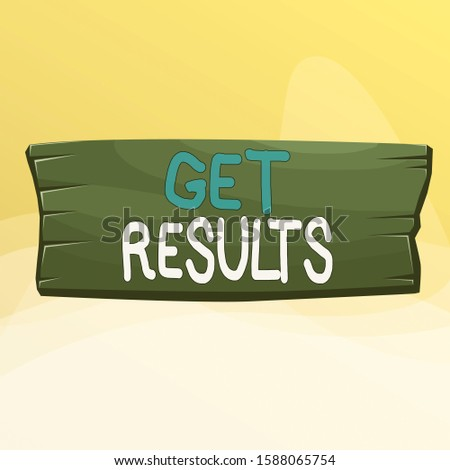 Writing note showing Get Results. Business photo showcasing to proceed or arise as a consequence effect or conclusion Wooden board rectangle shaped wood attached color background.