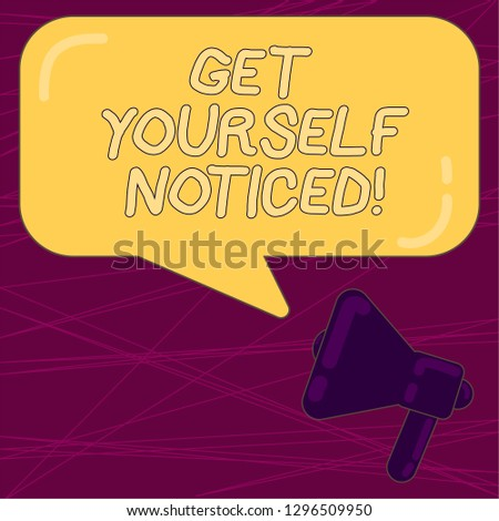 Writing note showing Get Yourself Noticed. Business photo showcasing to be or become obvious or noticeable Stand out Megaphone and Rectangular Color Speech Bubble with Reflection.