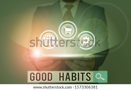 Writing note showing Good Habits. Business photo showcasing behaviour that is beneficial to one s is physical or mental health.