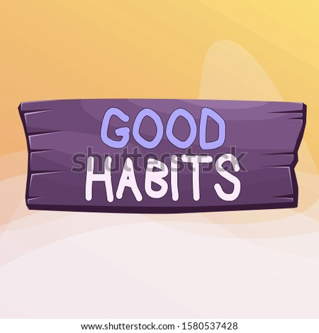 Writing note showing Good Habits. Business photo showcasing behaviour that is beneficial to one s is physical or mental health Wooden board rectangle shaped wood attached color background.