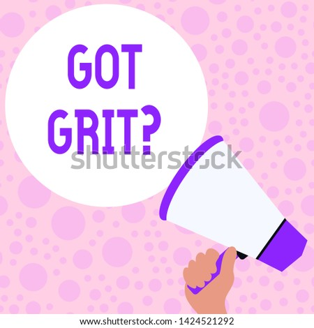 Writing note showing Got Grit Question. Business photo showcasing A hardwork with perseverance towards the desired goal Hand Holding Loudhailer Speech Text Balloon Announcement New.
