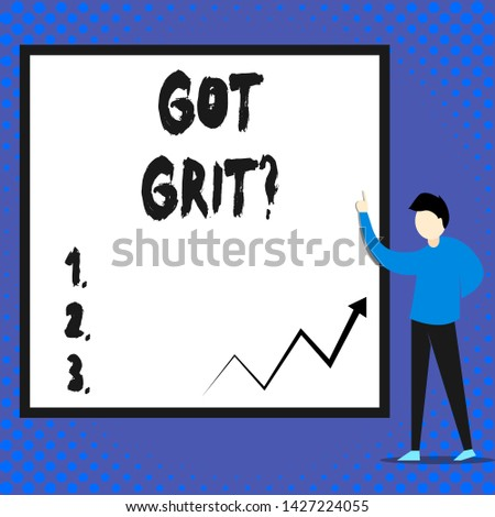 Writing note showing Got Grit Question. Business photo showcasing A hardwork with perseverance towards the desired goal Man standing pointing up blank rectangle Geometric background.