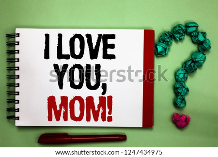 Writing note showing I Love You, Mom. Business photo showcasing Loving message emotional feelings affection warm declaration Celadon color background red sided notepad letters green query mark. #1247434975