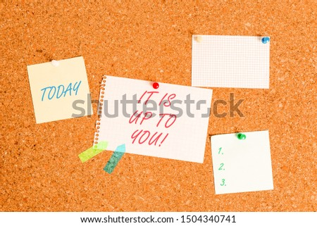 Writing note showing It Is Up To You. Business photo showcasing Used to tell a demonstrating that they are the one to decide Corkboard size paper thumbtack sheet billboard notice board.