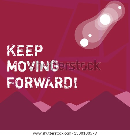 Writing note showing Keep Moving Forward. Business photo showcasing Optimism Progress Persevere Move.