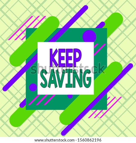 Writing note showing Keep Saving. Business photo showcasing keeping money in an account in a bank or financial organization Asymmetrical format pattern object outline multicolor design.