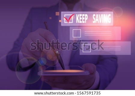 Writing note showing Keep Saving. Business photo showcasing keeping money in an account in a bank or financial organization.