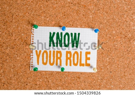 Writing note showing Know Your Role. Business photo showcasing end acting outside who you actually are Play your position Corkboard size paper thumbtack sheet billboard notice board.