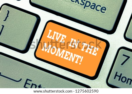 Writing note showing Live In The Moment. Business photo showcasing Be inspired motivated enjoy today happy moments Keyboard key Intention to create computer message pressing keypad idea. #1275602590